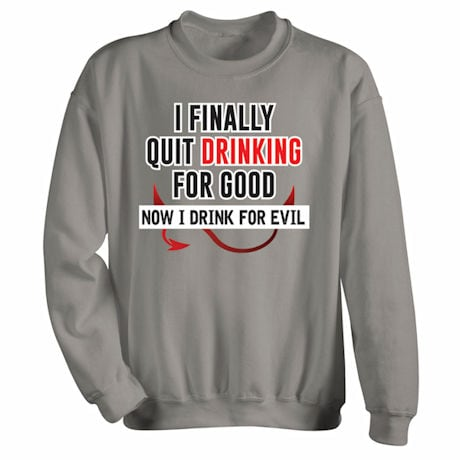 Quit Drinking For Good, Now Drinking For Evil Shirts