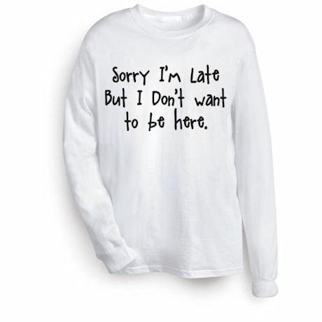 Sorry I'm Late Shirts