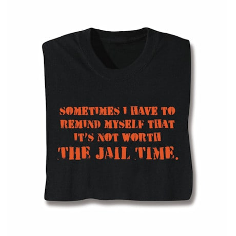 Not Worth Jail Time Shirts