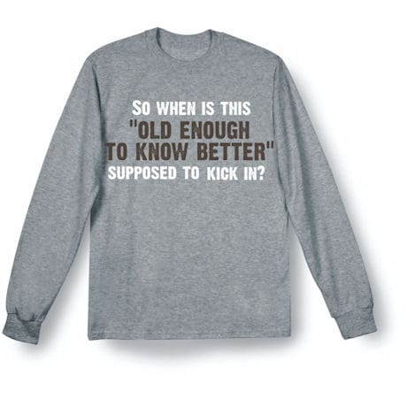 Old Enough To Know Better Shirts