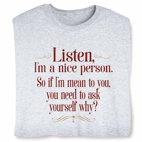 Listen, I'm A Nice Person Shirts