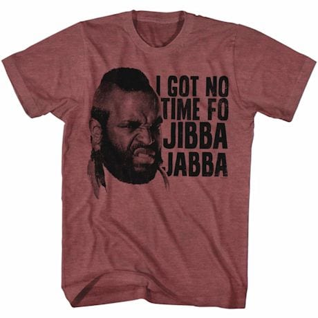 No Time Fo Jibba Jabba T-Shirt