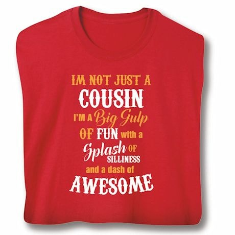 """I'm Not Just"" Cousin Shirts"