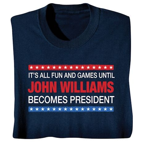 """All Fun and Games Until """"Blank"""" Becomes President Personalized T-shirt"""