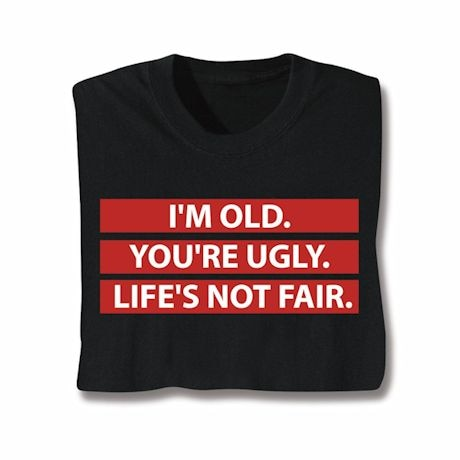 Life's Not Fair T-Shirts