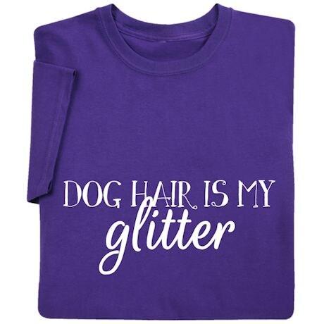 Dog Hair Is My Glitter Shirts
