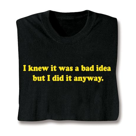 It Was A Bad Idea T-Shirt