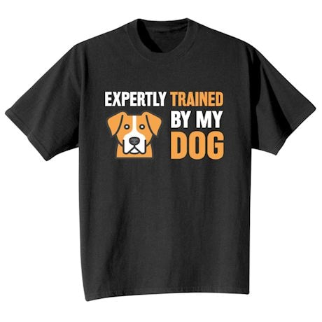 Expertly Trained By My Dog Shirt