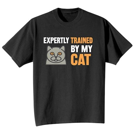 Expertly Trained By My Cat Shirt
