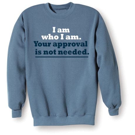 Your Approval Is Not Needed Shirts