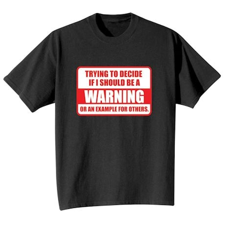 Should I Be A Warning Shirts