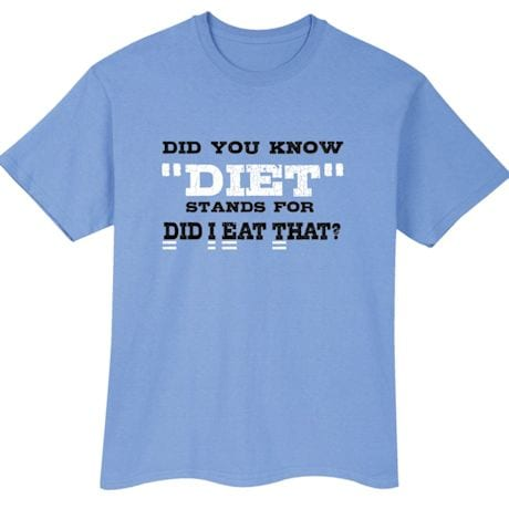 """Diet"" Stands For Did I Eat That? Shirts"