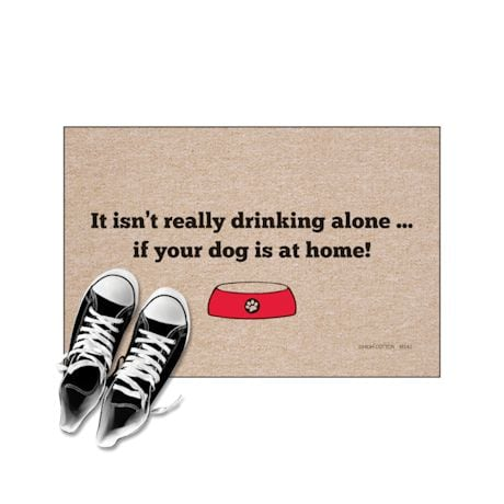 High Cotton Front Door Welcome Mats - It Isn't Really Drinking Alone if your Dog is Home