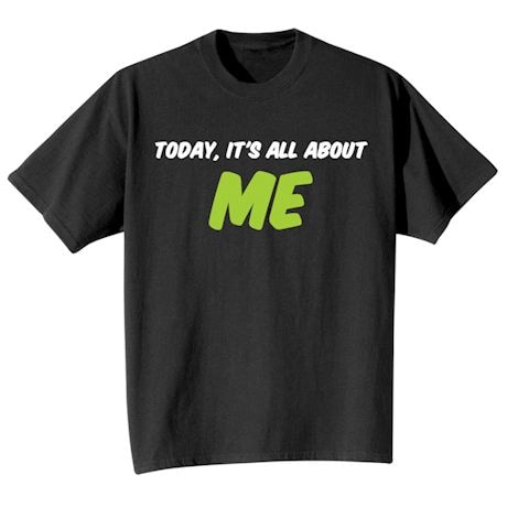 Today, It's All About Me Shirts