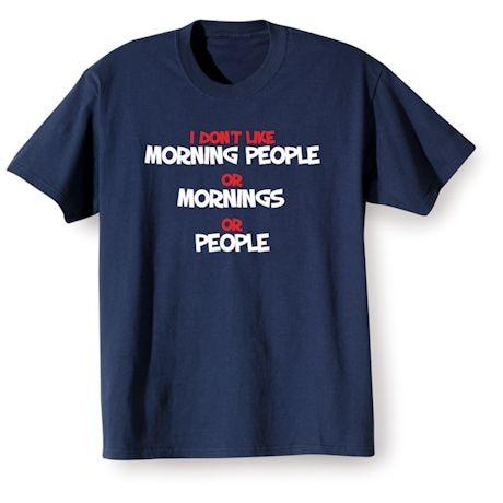 I Don't Like Morning People Shirts
