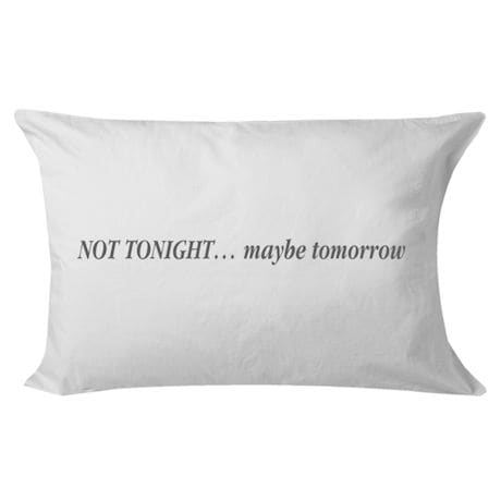 Not Tonight/Lucky Night Pillow Case