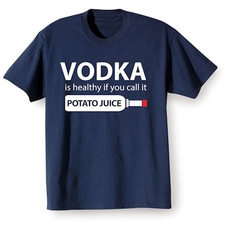 Vodka Is Healthy Shirts