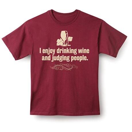 I Enjoy Drinking Wine And Judging People. Shirts