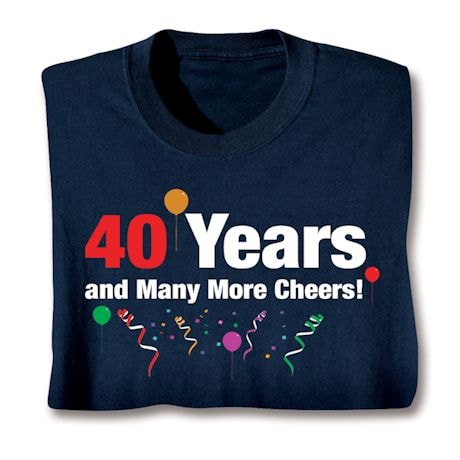 Cheers For More Years Shirts - Forty