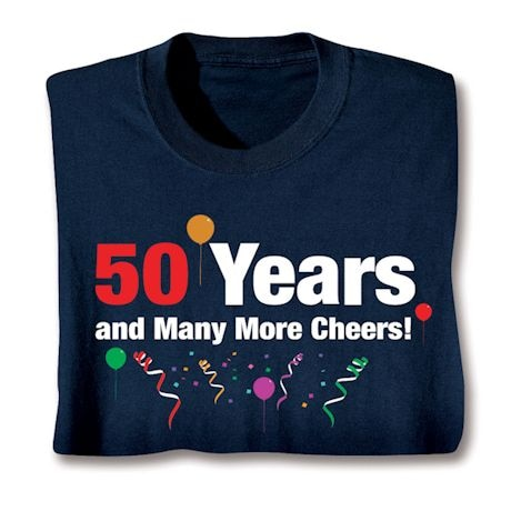 Cheers For More Years Shirts - Fifty