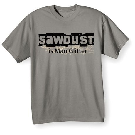 Sawdust is Man Glitter Shirts