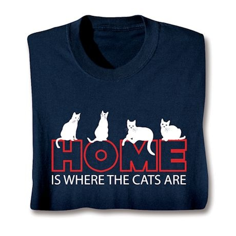 Home Is Where The Cats Are Shirt