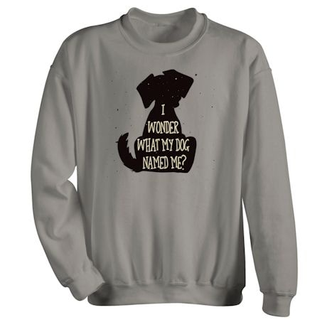 I Wonder What My Dog Named Me? T-Shirt