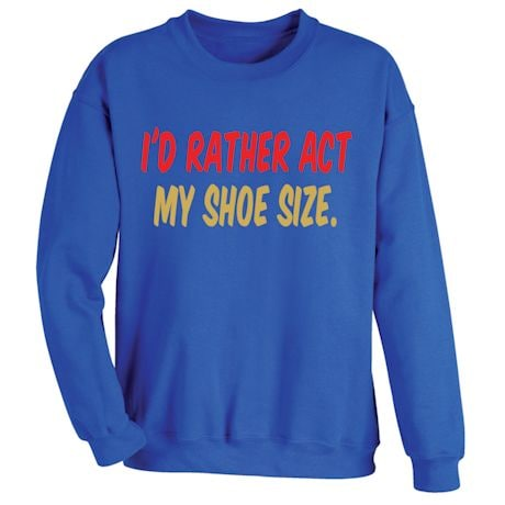 I'd Rather Act My Shoe Size T-Shirt