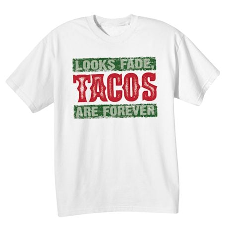 Looks Fade, Tacos Are Forever T-Shirt