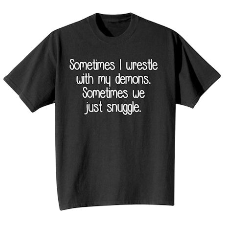 I Wrestle With My Demons Shirts