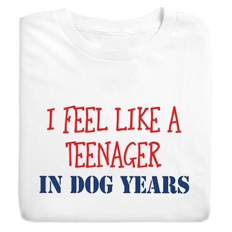 I Feel Like A Teenager In Dog Years T-Shirt