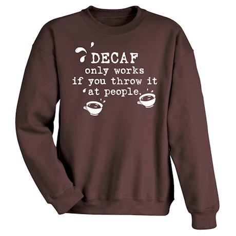 Decaf Only Works If You Throw It At People. T-Shirt