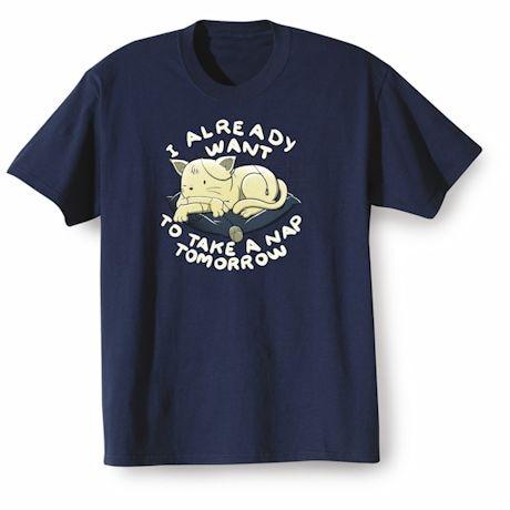 Want To Nap Tomorrow T-Shirts