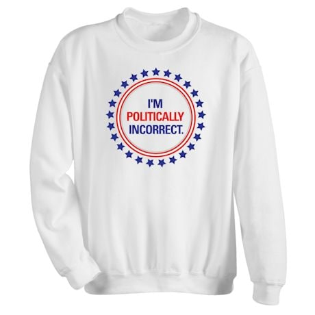 I'm Politically Incorrect Shirts