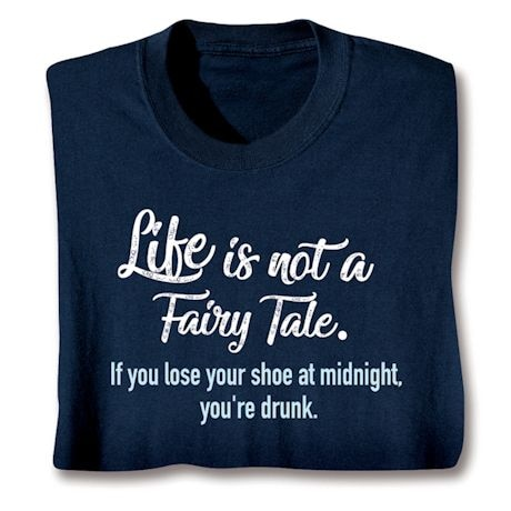 Life Is Not A Fairy Tale Shirts