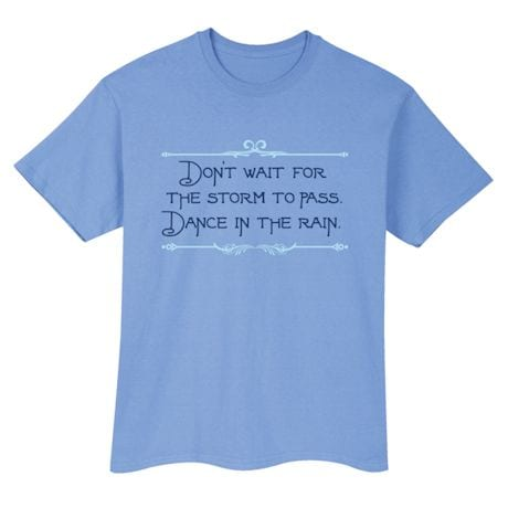 Don't Wait For The Storm To Pass. Dance In The Rain T-Shirt