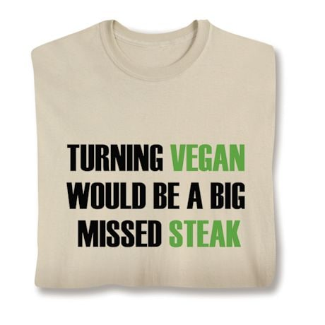 Turning Vegan Would Be A Big Missed Steak Shirts