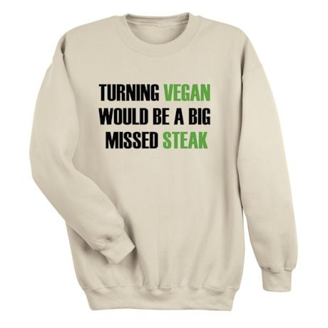 Turning Vegan Would Be A Big Missed Steak T-Shirts