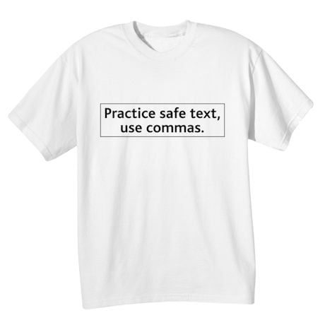 Practice Safe Text, Use Commas. Shirts