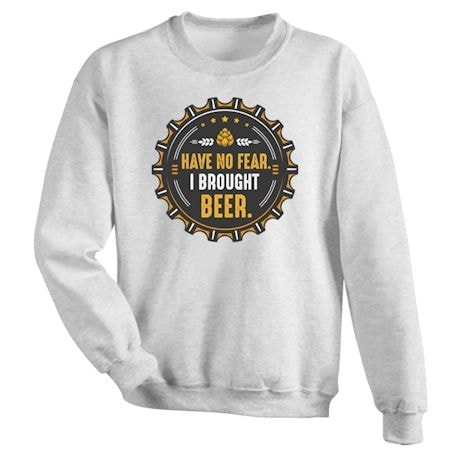 Have No Fear I Brought Beer. Shirts