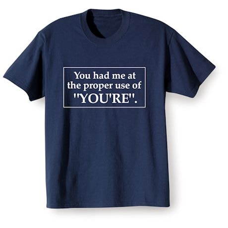 "You Had Me At The Proper Use Of ""You're"". Shirts"