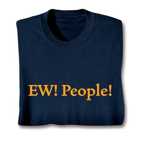 Ew! People! Shirts