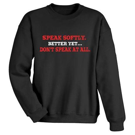 Speak Softly. Better Yet… Don't Speak At All Shirts