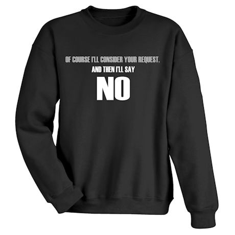 Of Course I'll Consider Your Request, And Then I'll Say No Shirts