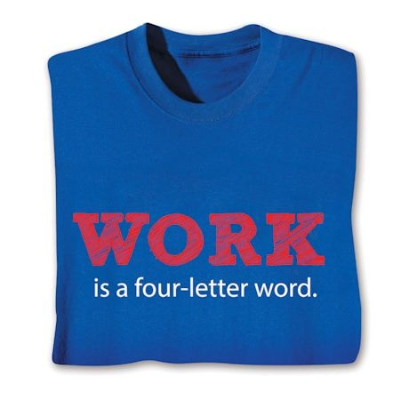 Work Is A Four-Letter Word Shirts