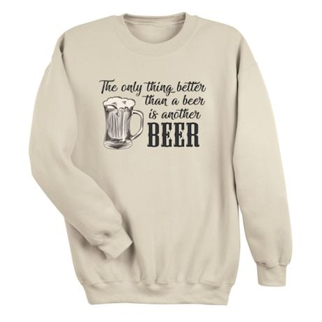 The Only Thing Better Than Beer Is Another Beer Shirts