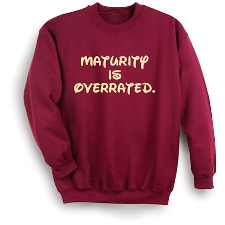 Maturity Is Overrated. Shirts