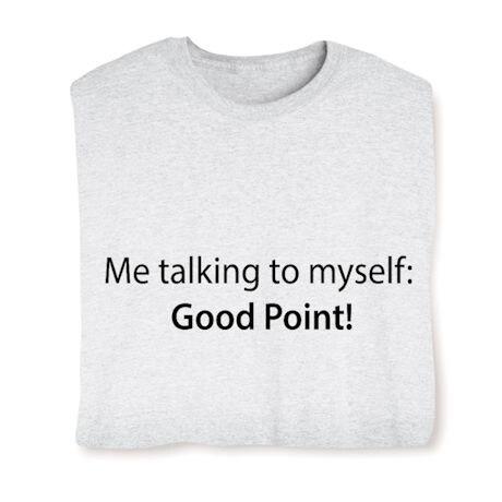 Me Talking to Myself: Good Point! Shirts