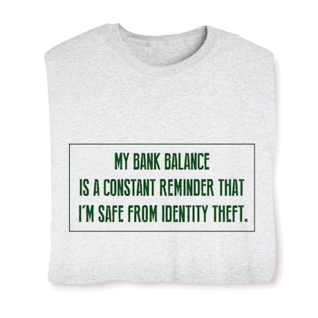 My Bank Balance is a Constant Reimder I'm Safe From Identity Theft Shirts