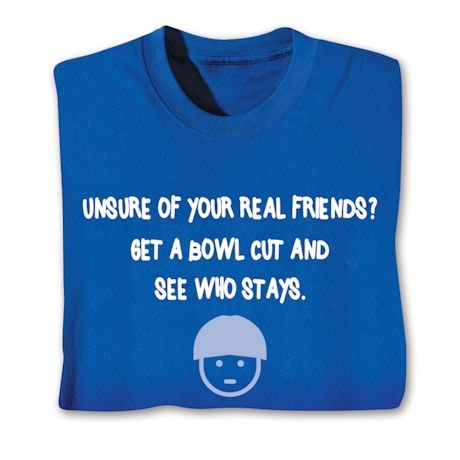 Get a Bowl Cut and See Who Stays T-Shirts